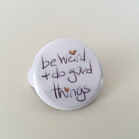 Be weird and do good things - 1.25 inch button