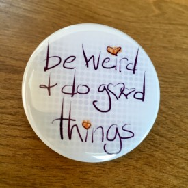 Be weird and do good things - 2.25 inch magnet