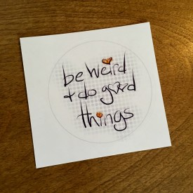 Be weird and do good things - 3 inch sticker