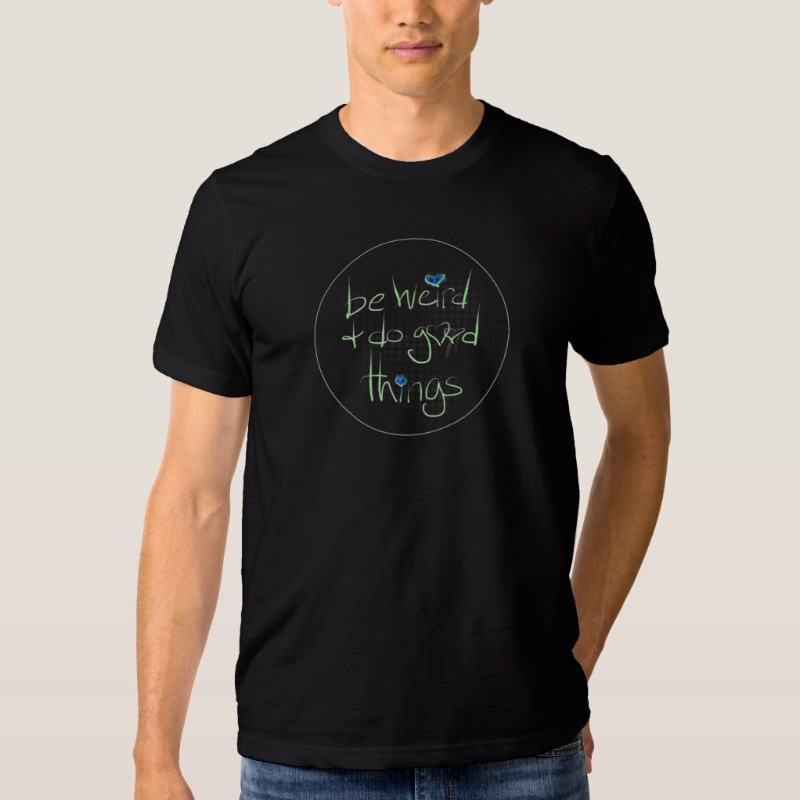 Be weird and do good things - t-shirt - Additional Image 1