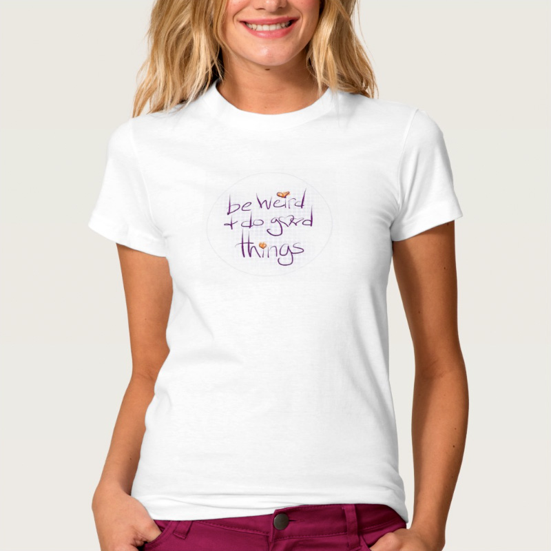 Be weird and do good things - t-shirt - Additional Image 2