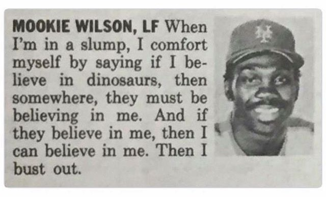 Mookie Wilson LF   if I believe in dinosaurs
