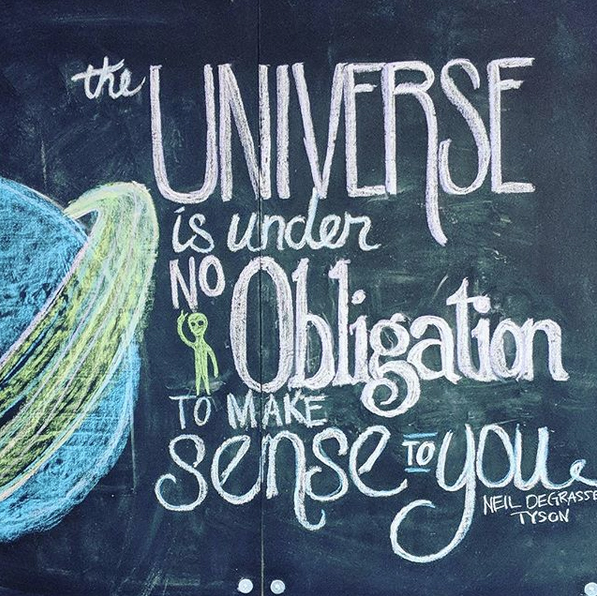 The universe is under no obligation - Neil deGrasse Tyson